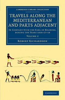 Travels along the Mediterranean and Parts Adjacent: In Company with the Earl of Belmore, during the Years 1816-17-18 (Cambridge Library Collection - Travel, Middle East and Asia Minor) (Volume 2) - Robert Richardson