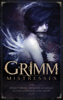 Grimm Mistresses - Stacey Turner, Mercedes M. Yardley, C.W. LaSart, Allison M. Dickson, S.R. Cambridge
