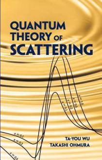 Quantum Theory of Scattering - Ta-You Wu, Takashi Ohmura