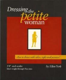 Dressing the Petite Woman - Ellen York