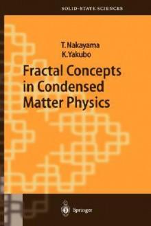 Fractal Concepts in Condensed Matter Physics - T. Nakayama, Kousuke Kakubo