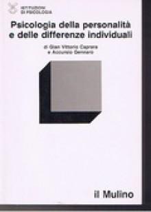 Psicologia della personalità e delle differenze individuali - Gian Vittorio Caprara, Accursio Gennaro