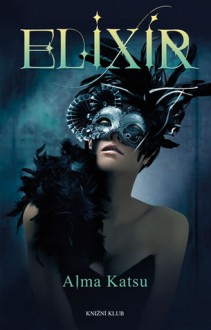 Elixír (Elixír, #1) - Alma Katsu