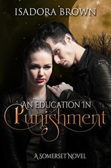 An Education in Punishment: A Somerset Novel (Somerset Series Book 6) - Isadora Brown