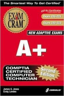 A+ Exam Cram: Exam: 220-221, 220-222 - James G. Jones, Craig Landes