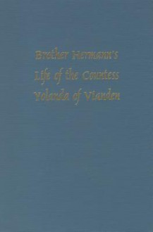Brother Hermann's 'Life of the Countess Yolanda of Vianden' (Leben der Graefen Iolande von Vianden) (Medieval Texts & Translations) - Richard H. Lawson