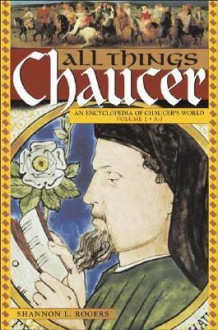 All Things Chaucer: An Encyclopedia Of Chaucer's World - Shannon L. Rogers