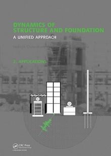 Dynamics of Structure and Foundation - A Unified Approach: 2. Applications - Indrajit Chowdhury, Shambhu P. Dasgupta