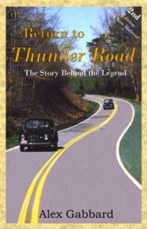 Return to Thunder Road: The Story Behind the Legend - Alex Gabbard
