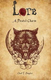 A Pirate's Charm (Lore) (Volume 1) - Chad T. Douglas