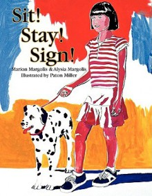 Sit! Stay! Sign! - Marion Margolis & Alysia Margolis