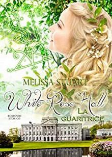 White Rose Hall - La guaritrice - Melissa Stuart