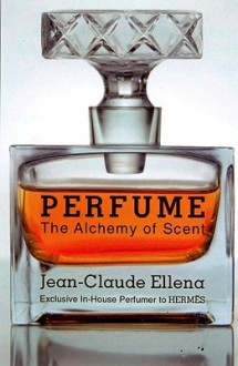 Perfume: The Alchemy of Scent - Jean-Claude Ellena