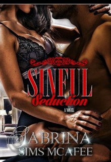 Sinful Seduction (Sins Secrets & Scandals Series) - Sabrina Sims McAfee