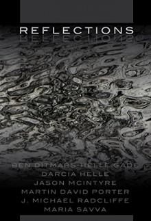 Reflections (Mind's Eye Series Book 2) - Darcia Helle, Maria Savva, Jason McIntyre, J. Michael Radcliffe, Ben Ditmars, Helle Gade, Helle Gade, Robert Helle, Martin David Porter