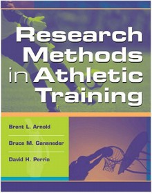 Research Methods in Athletic Training [With Disk] - Brent L. Arnold, David H. Perrin, Bruce Gansneder