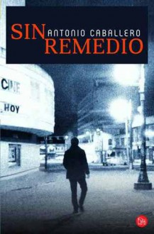 Sin remedio - Antonio Caballero