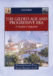The Gilded Age and Progressive Era: A Student Companion - Elisabeth Israels Perry, Karen Manners Smith