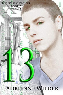 THIRTEEN: Part One (The Others Project Book 2) - Adrienne Wilder