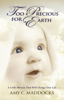 Too Precious for Earth - Amy C. Maddocks