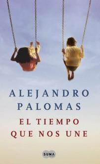 El tiempo que nos une - Alejandro Palomas