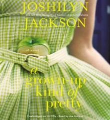 A Grown-Up Kind of Pretty - Joshilyn Jackson