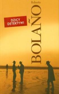 Dzicy detektywi - Roberto Bolaño