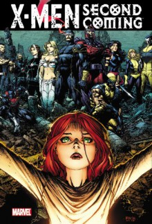 X-Men: Second Coming - Mike Carey, Zeb Wells, Matt Fraction, Craig Kyle, Christopher Yost, Greg Land, David Finch, Mike Choi, Ibraim Roberson, Terry Dodson