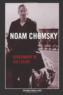 Government in the Future (Open Media Series) - Noam Chomsky