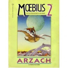 Moebius 2: Arzach and Other Fantasy Stories (The Collected Fantasies of Jean Giraud, #2) - Mœbius