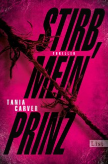 Stirb, mein Prinz - Sybille Uplegger,Tania Carver