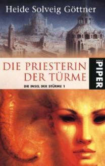 Die Priesterin der Türme: Die Insel der Stürme 1 - Heide Solveig Göttner