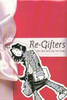 Re-Gifters - Mike Carey, Marc Hempel, Sonny Liew