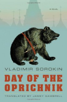 Day of the Oprichnik - Vladimir Sorokin, Jamey Gambrell