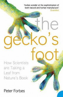 The Gecko's Foot: How Scientists Are Taking A Leaf From Nature's Book - Peter Forbes