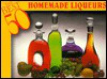 The Best 50 Homemade Liqueurs - Bristol Publishing Enterprises, Dona Z. Meilach