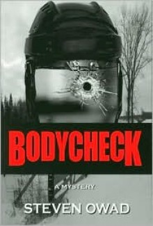 Bodycheck: A Mystery - Steven Owad