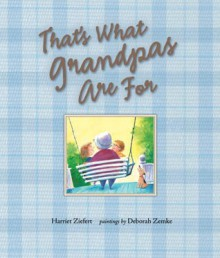 That's What Grandpas Are For - Harriet Ziefert