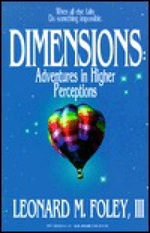 Dimensions: Adventures in Higher Perceptions - Leonard M. Foley