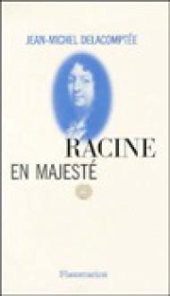 Racine En Majeste - Jean-Michel Delacomptée
