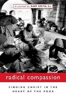 Radical Compassion: Finding Christ in the Heart of the Poor - Gary N. Smith