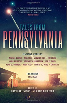 Tales from Pennsylvania - Michael Bunker, Lesley Smith, Kevin G. Summers, Nick Cole, Jennifer Ellis, Edward W. Robertson, Timothy C. Ward, Tim Grahl, David Gatewood, Chris Pourteau, Eric Tozzi, Nina Tozzi, Kim Wells