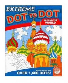 Extreme Dot to Dot: All Around the World - Dave Koehler, Adam Turner