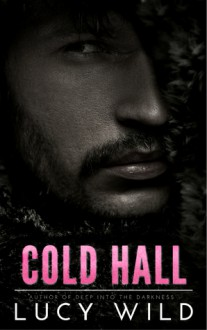 Cold Hall: A Bad Boy Romance - Lucy Wild