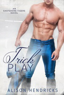 Trick Play (Eastshore Tigers #3) - Alison Hendricks