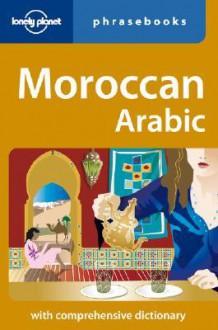 Moroccan Arabic Phrasebook - Lonely Planet, Abdennabi Benchehda