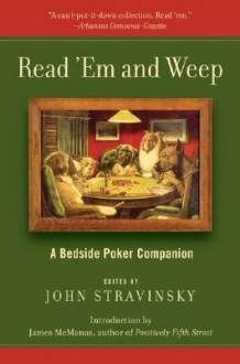 Read 'Em and Weep: A Bedside Poker Companion - John Stravinsky, James McManus