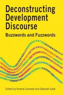Deconstructing Development Discourse: Buzzwords and Fuzzwords - Andrea Cornwall, Deborah Eade