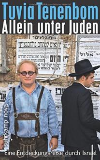 Allein unter Juden: Eine Entdeckungsreise durch Israel (suhrkamp taschenbuch) - Tuvia Tenenbom, Michael Adrian