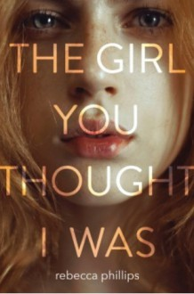The Girl You Thought I Was - Rebecca Phillips